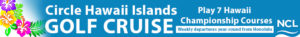 Circle Hawaii Islands Golf Cruise horizontal banner advertisement hawaii flowers to right border whit on blue background text